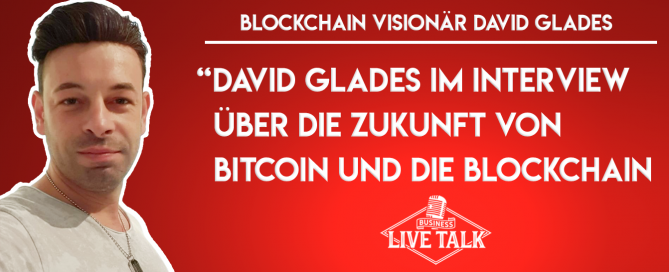 David Glades - Blockchain Visionär